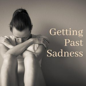 Getting Past Sadness
