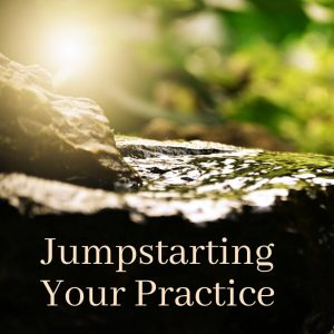 Jumpstarting Your Practice